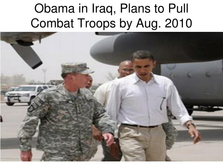 Obama in Iraq, Plans to Pull Combat Troops by Aug. 2010