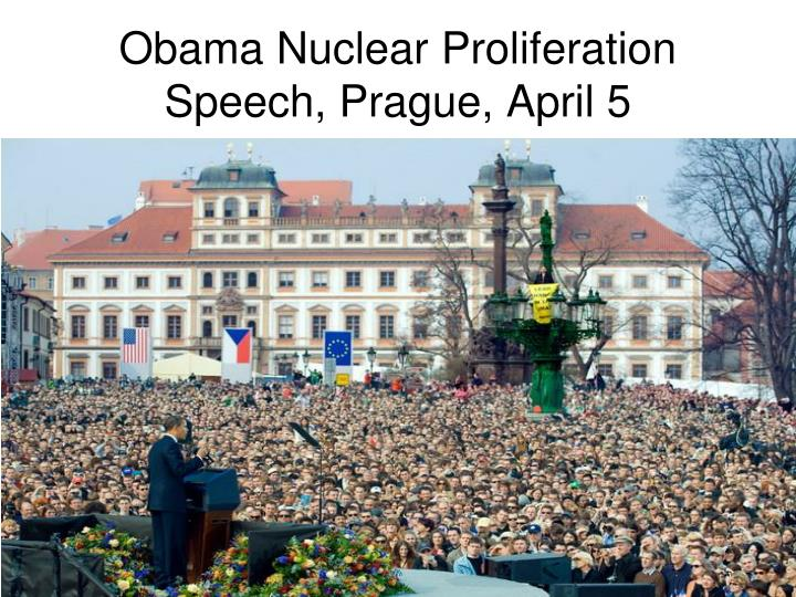 Obama Nuclear Proliferation Speech, Prague, April 5