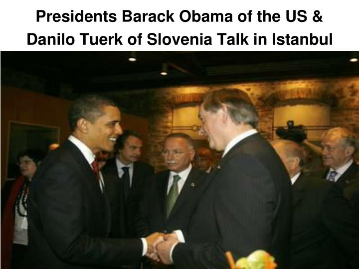 Presidents Barack Obama of the US & Danilo Tuerk of Slovenia Talk in Istanbul