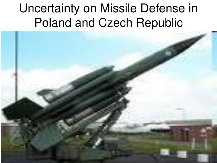 Uncertainty on Missile Defense in Poland and Czech Republic