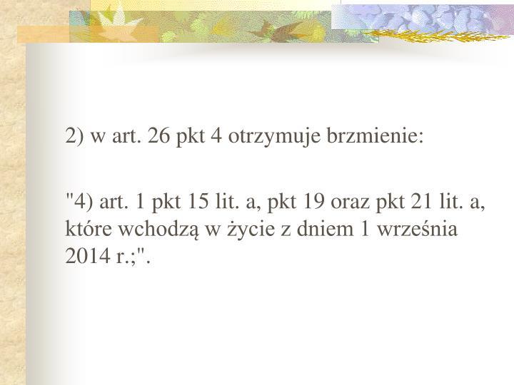 2) w art. 26 pkt 4 otrzymuje brzmienie: