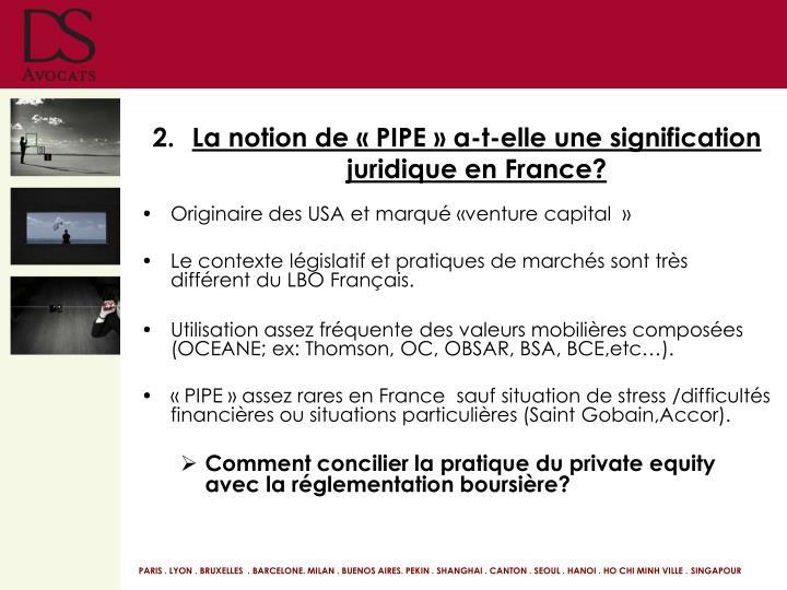 La notion de «PIPE» a-t-elle une signification juridique en France?