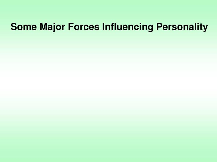 Some Major Forces Influencing Personality