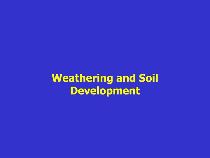 Weathering and Soil Development