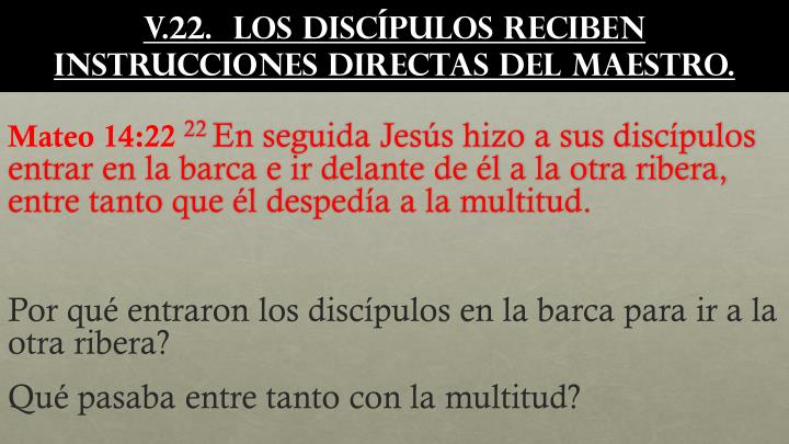 v.22.  Los discípulos reciben instrucciones directas del Maestro.