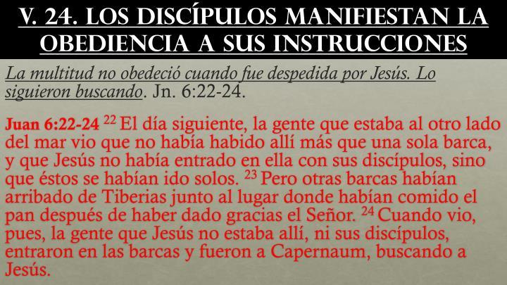 v. 24. Los discípulos manifiestan la obediencia a Sus