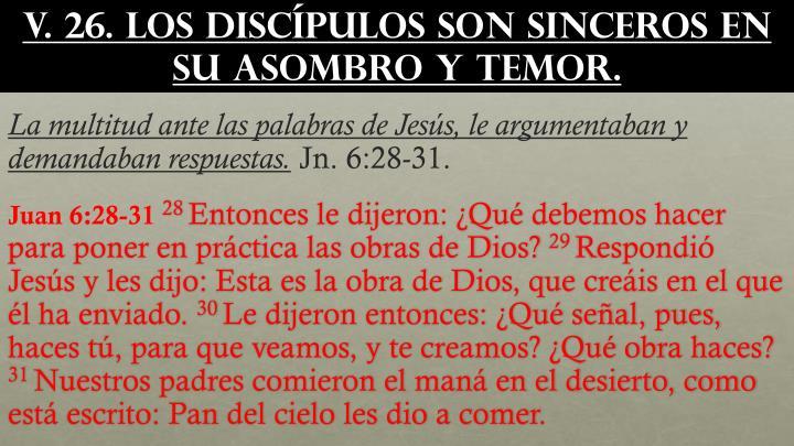 v. 26. Los discípulos son sinceros en su asombro y temor.