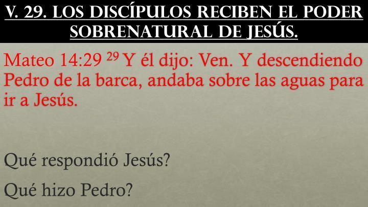 v. 29. Los discípulos reciben el poder sobrenatural de Jesús.