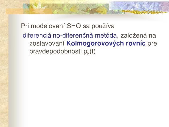 Pri modelovaní SHO sa používa