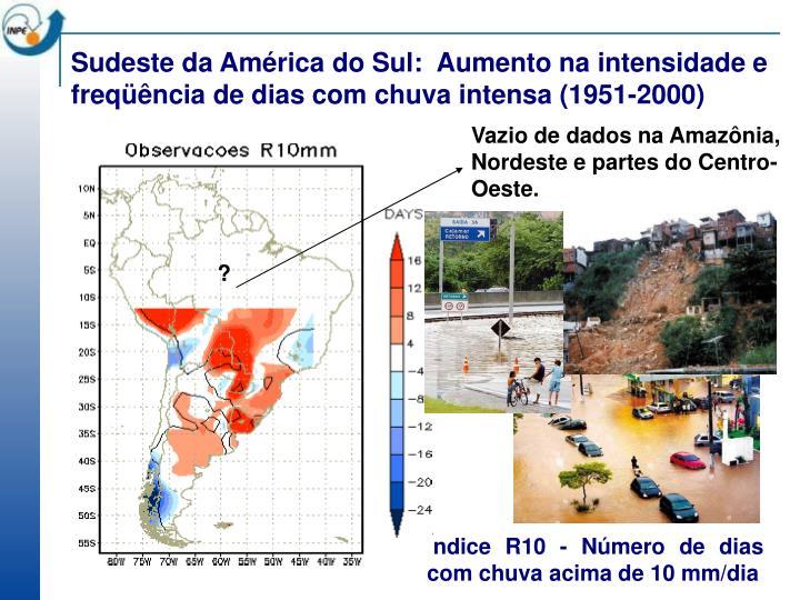 Sudeste da América do Sul:  Aumento na intensidade e freqüência de dias com chuva intensa (1951-2000)