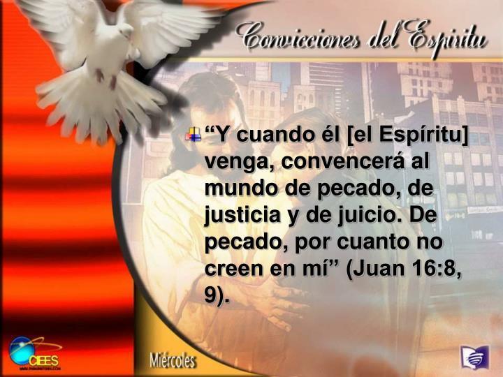 """""""Y cuando él [el Espíritu] venga, convencerá al mundo de pecado, de justicia y de juicio. De pecado, por cuanto no creen en mí"""" (Juan 16:8, 9)."""