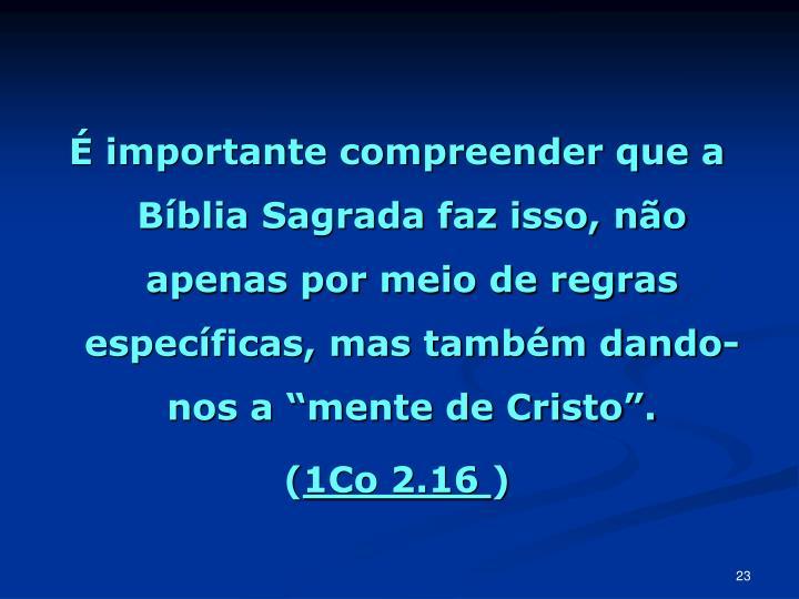 """É importante compreender que a Bíblia Sagrada faz isso, não apenas por meio de regras específicas, mas também dando-nos a """"mente de Cristo""""."""