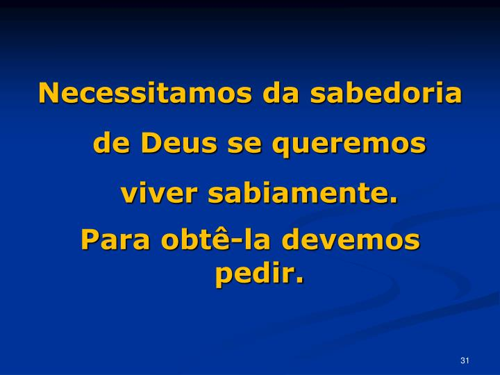Necessitamos da sabedoria de Deus se queremos viver sabiamente.