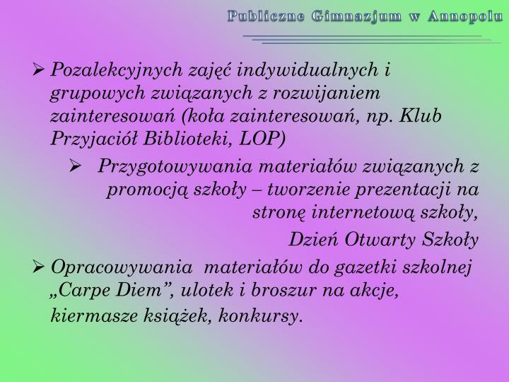 Pozalekcyjnych zajęć indywidualnych i grupowych związanych z rozwijaniem zainteresowań (koła zainteresowań, np. Klub Przyjaciół Biblioteki, LOP)