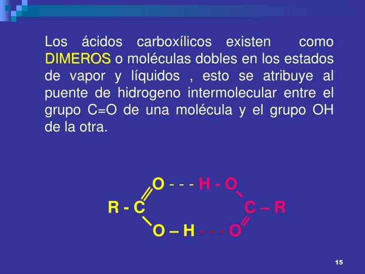 Los ácidos carboxílicos existen  como
