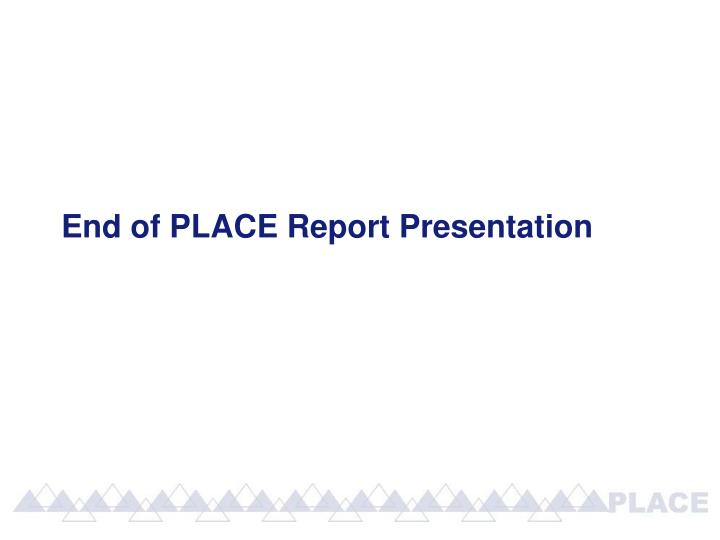 End of PLACE Report Presentation