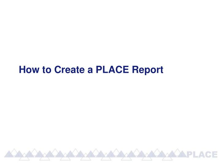 How to Create a PLACE Report