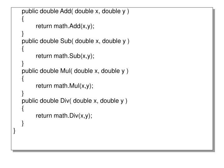 public double Add( double x, double y )