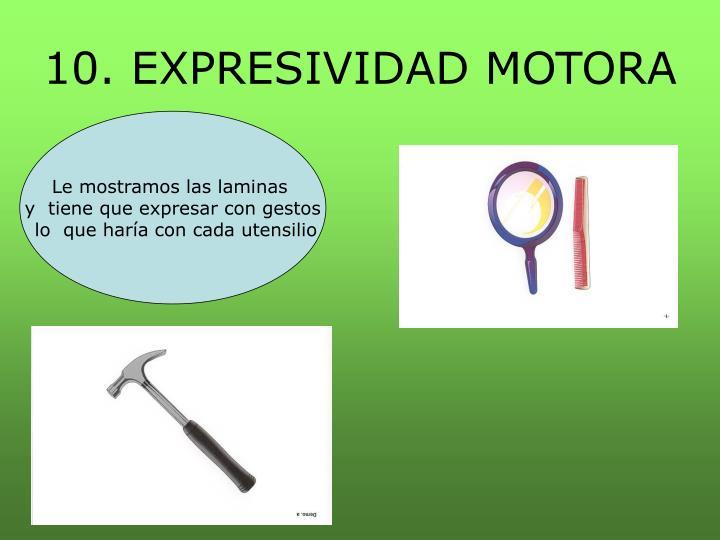 10. EXPRESIVIDAD MOTORA