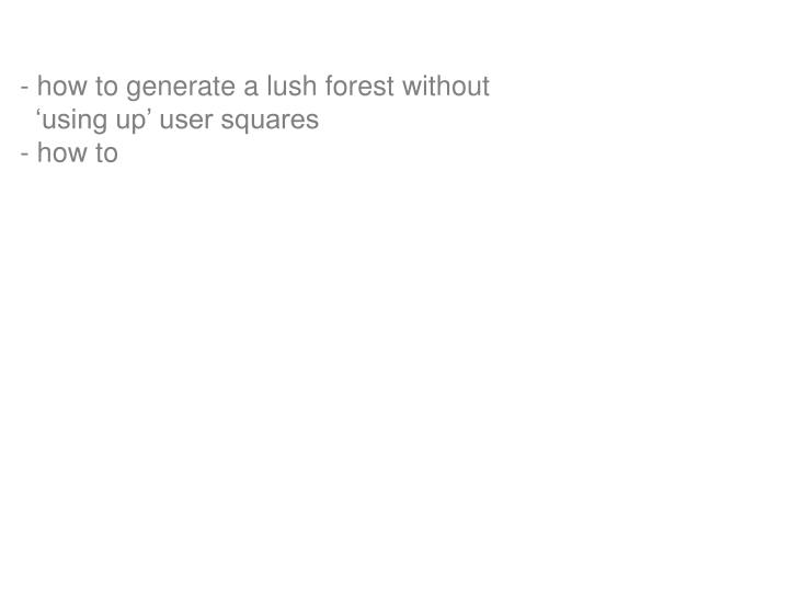 - how to generate a lush forest without