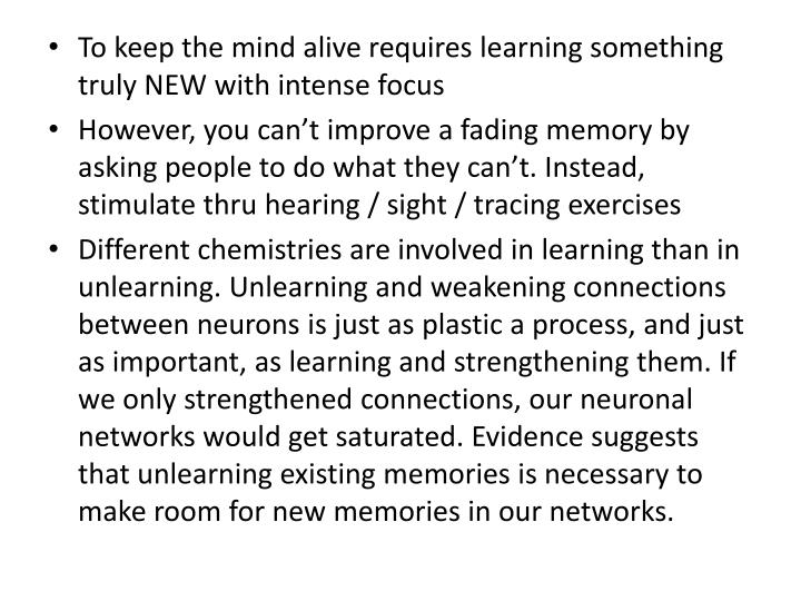 To keep the mind alive requires learning something truly NEW with intense focus