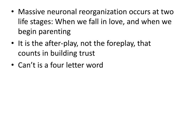Massive neuronal reorganization occurs at two life stages: When we fall in love, and when we begin parenting