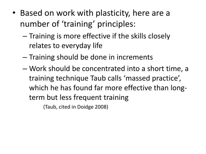 Based on work with plasticity, here are a number of training principles: