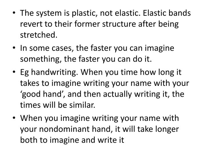 The system is plastic, not elastic. Elastic bands revert to their former structure after being stretched.