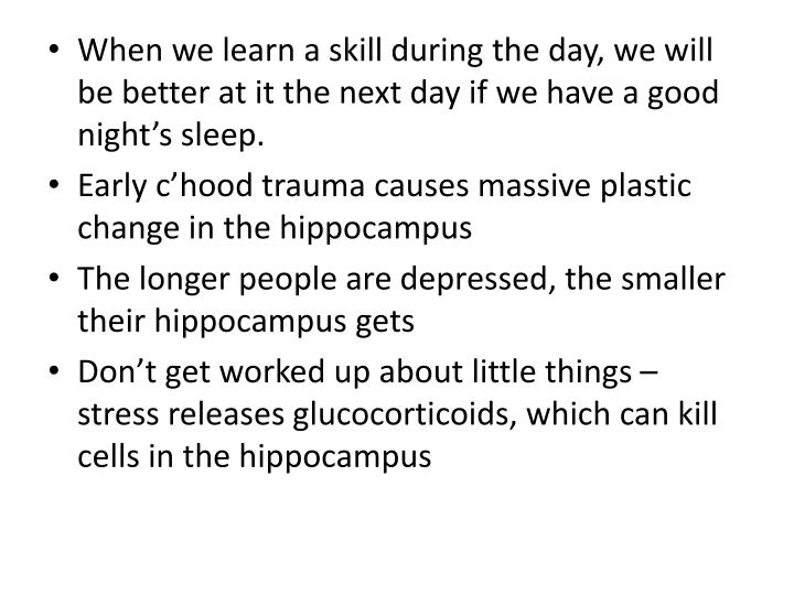 When we learn a skill during the day, we will be better at it the next day if we have a good nights sleep.