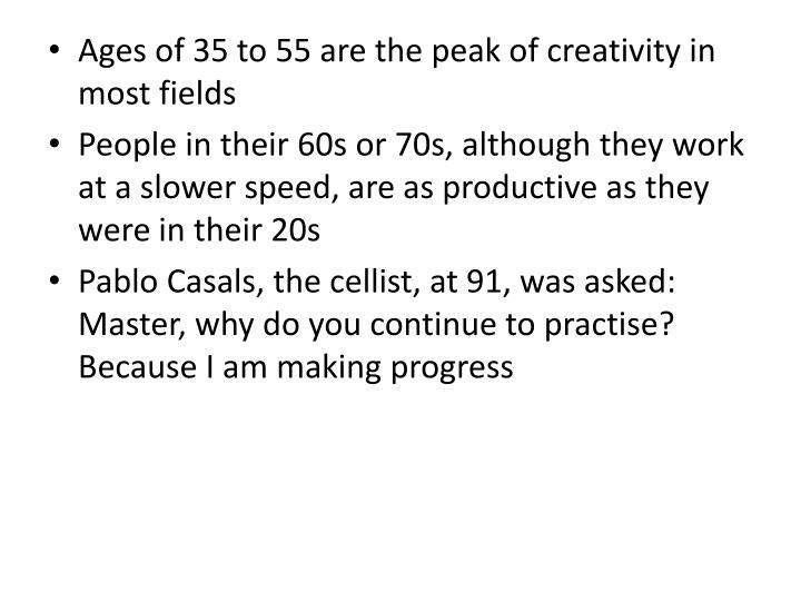 Ages of 35 to 55 are the peak of creativity in most fields