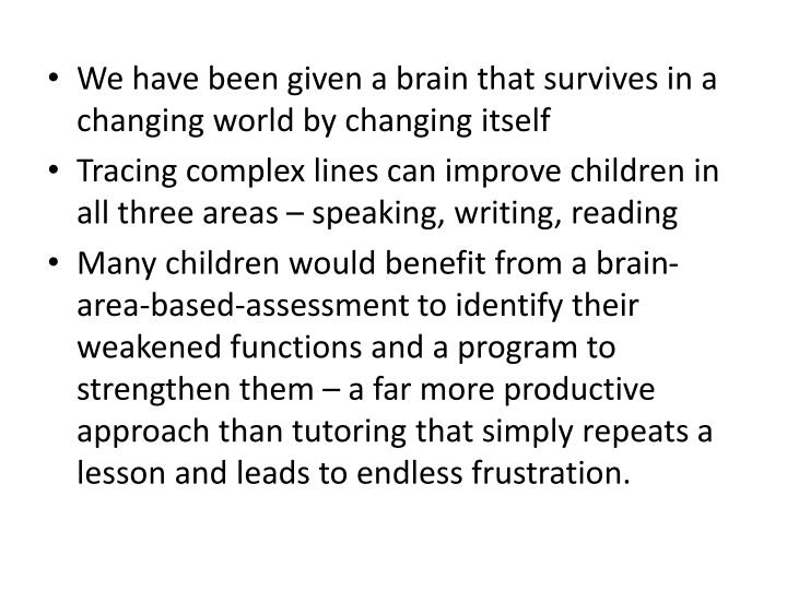 We have been given a brain that survives in a changing world by changing itself
