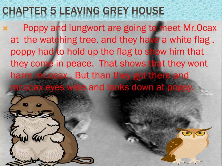 Poppy and lungwort are going to meet Mr.Ocax at  the watching tree. and they have a white flag . poppy had to hold up the flag to show him that they come in peace.  That shows that they wont harm mr.ocax . But than they got there and mr.ocax eyes wide and looks down at poppy.