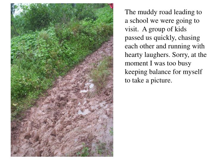 The muddy road leading to