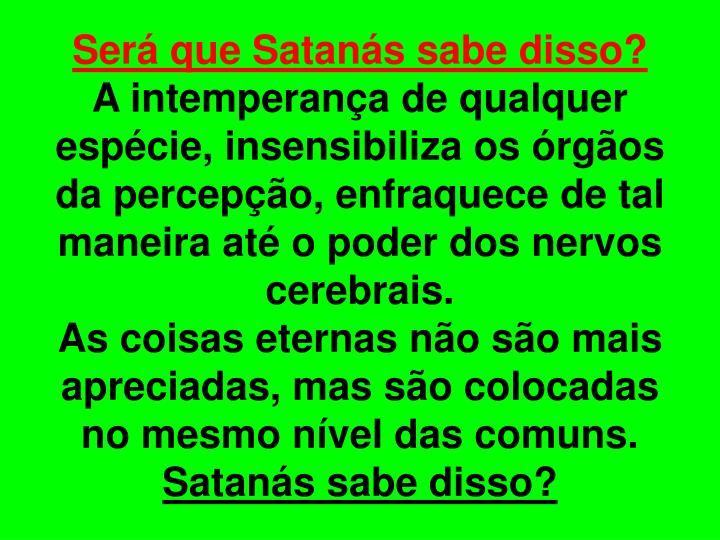 Será que Satanás sabe disso?