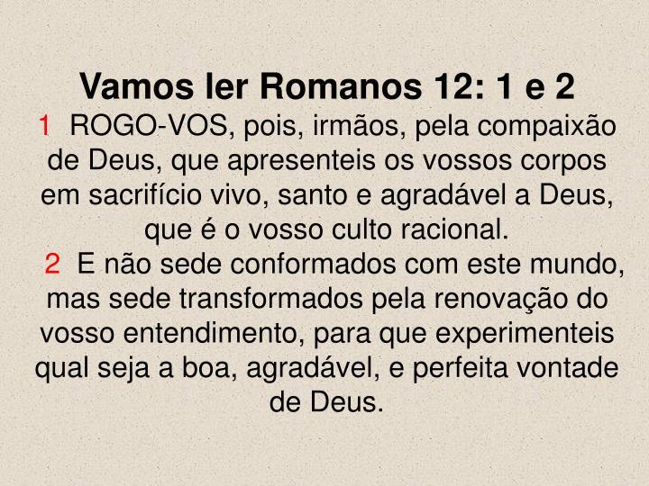 Vamos ler Romanos 12: 1 e 2