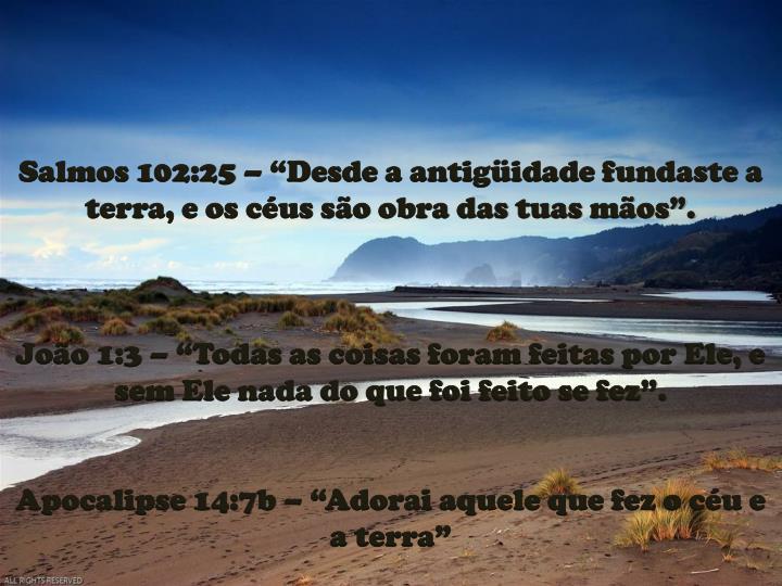 """Salmos 102:25 – """"Desde a antigüidade fundaste a terra, e os céus são obra das tuas mãos""""."""