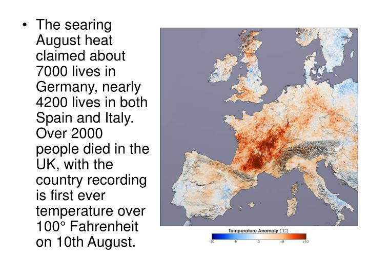 The searing August heat claimed about 7000 lives in Germany, nearly 4200 lives in both Spain and Italy. Over 2000 people died in the UK, with the country recording is first ever temperature over 100° Fahrenheit on 10th August.