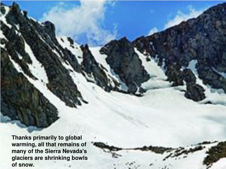 Thanks primarily to global warming, all that remains of many of the Sierra Nevada's glaciers are shrinking bowls of snow.