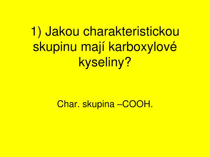 1) Jakou charakteristickou skupinu mají karboxylové kyseliny?
