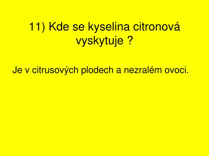 11) Kde se kyselina citronová vyskytuje ?