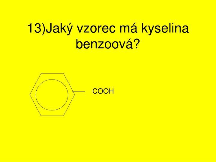 13)Jaký vzorec má kyselina benzoová?