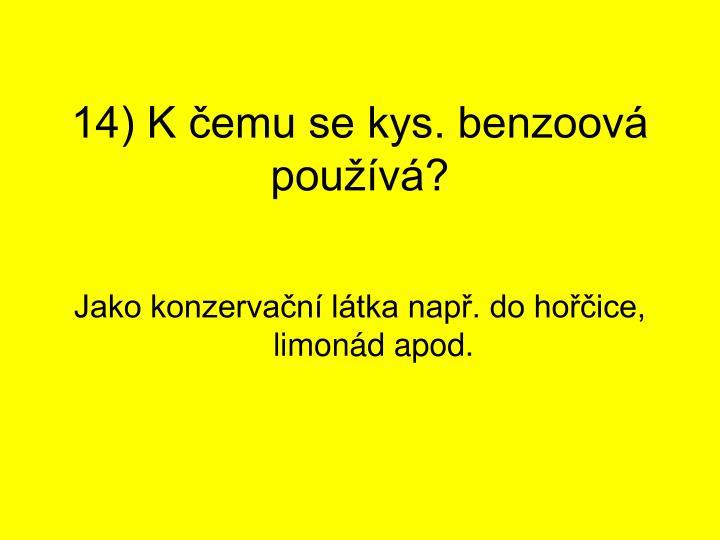 14) K čemu se kys. benzoová používá?