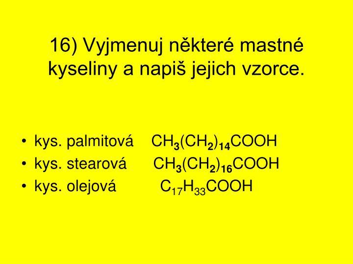16) Vyjmenuj některé mastné kyseliny a napiš jejich vzorce.