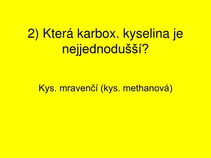2) Která karbox. kyselina je nejjednodušší?