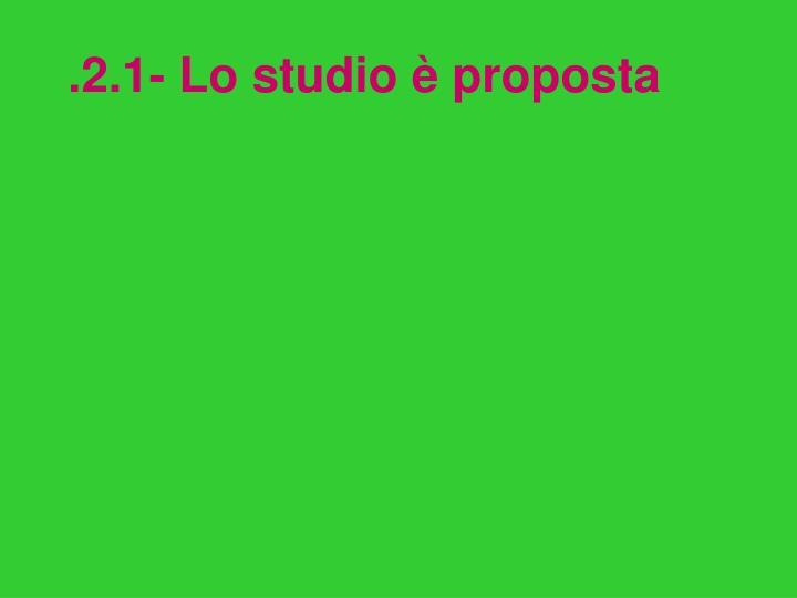 .2.1- Lo studio è proposta