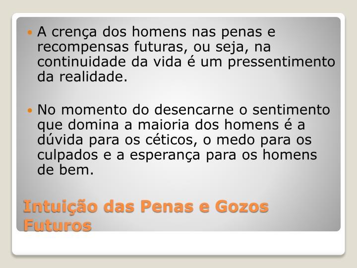 A crença dos homens nas penas e recompensas futuras, ou seja, na continuidade da vida é um pressentimento da realidade.