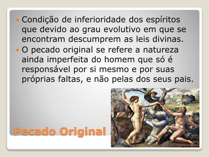 Condição de inferioridade dos espíritos que devido ao grau evolutivo em que se encontram descumprem as leis divinas.