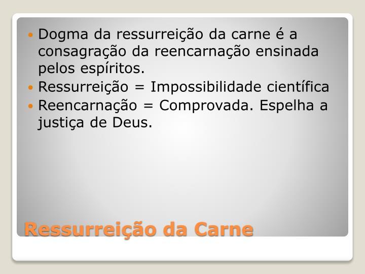 Dogma da ressurreição da carne é a consagração da reencarnação ensinada pelos espíritos.