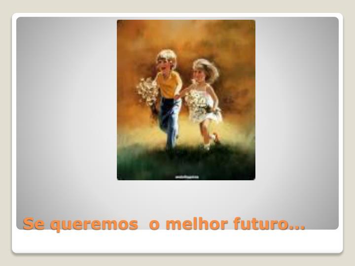 Se queremos  o melhor futuro...