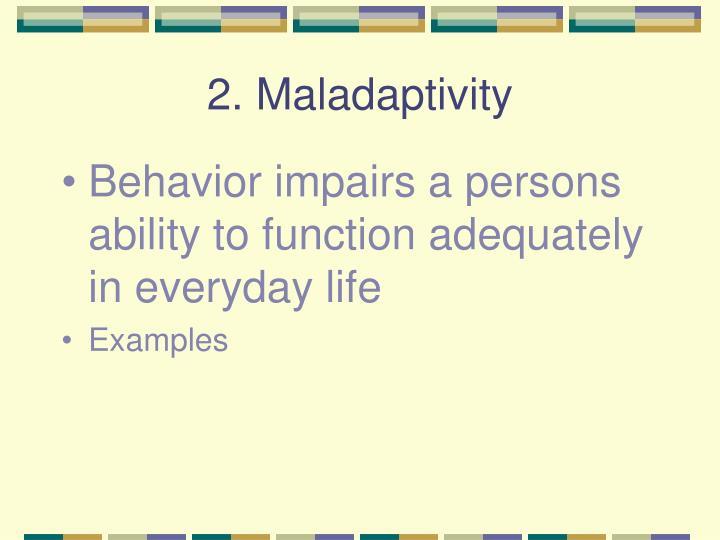 2. Maladaptivity